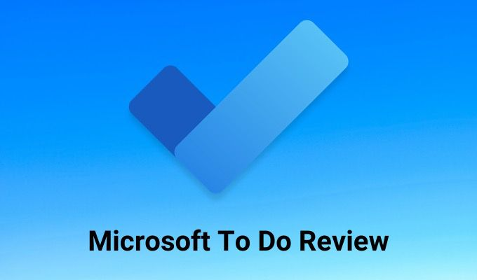 A Microsoft To Do Review: Why You Should Switch Right Now