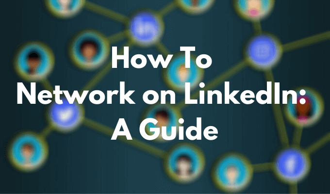 How to Network on LinkedIn: A Guide