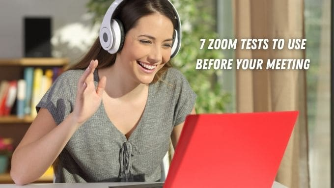 7 Zoom Tests to Perform Before Your Next Meeting
