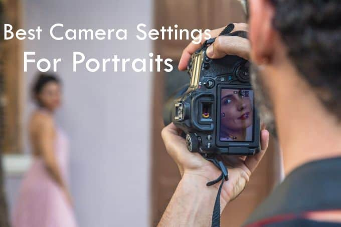 Best Camera Settings For Portraits