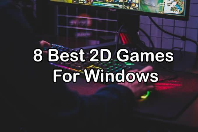 8 Best 2D Games for Windows